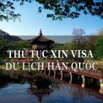 Điều kiện Chứng minh tài chính đi du lịch Hàn Quốc chuẩn visa 2018